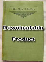 The Story of Renfrew from the coming of the First Settlers about 1820, Vol. 1. Pub. 1919 (by Download)
