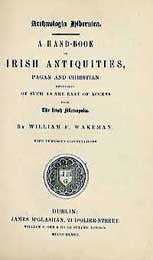 William F. Wakeman, Archaeologia Hibernica, A Handbook of Irish Antiquities, Pagan and Christian, 1848
