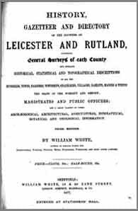 William White, History, Gazetteer and Directory of the Counties of Leicester and Rutland, 1877 Third Edition