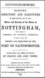 Francis and John White, History, Directory and Gazetteer of the County, and of the Town and County of the Town of Nottingham, 1844