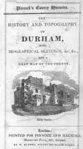 Pinnock's County Histories, The History and Topography of Durham with Biographical Sketches ... and a neat map of the county (undated, c.1820)