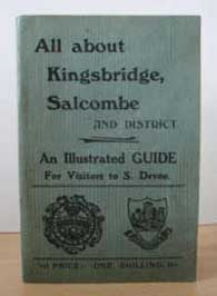 Rev. William Thos. Adey, All About Kingsbridge and Salcombe, A New and Practical Illustrated Guide for the Use of Visitors, 1903