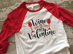 Wine is My Valentine Womens Baseball Tshirt