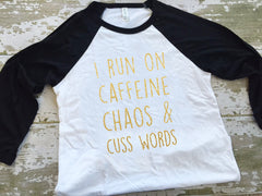 I Run On Caffenine Chaos and Cuss Words Womens Baseball Tshirt-Black + Gold