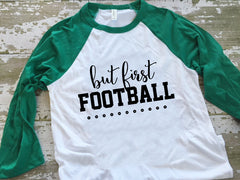 But First Football Womens Baseball Tshirt-Green