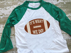 Its What We Do-Football Womens Baseball Tshirt-Green