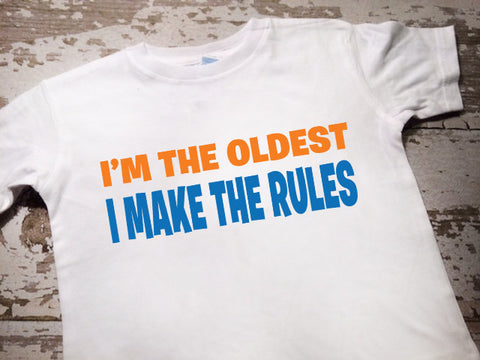 I'm The Oldest I Make The Rules Shirt