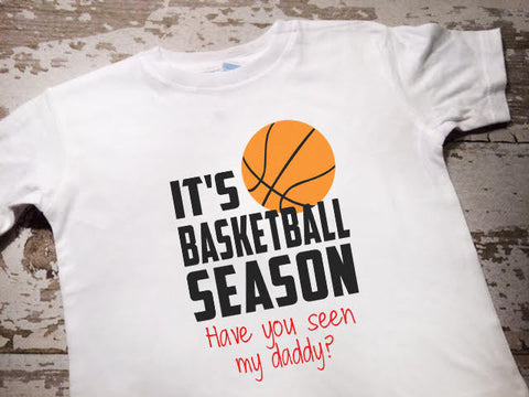 It's Basketball Season, Have You Seen My Daddy Shirt