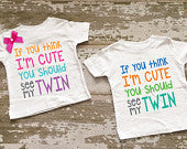 If you think I'm Cute You Should See My Twin Boy/Girl Shirt Set