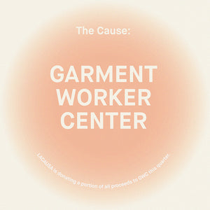 THE CAUSE: GARMENT WORKER CENTER