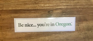 Be Nice You're in Oregon Sticker
