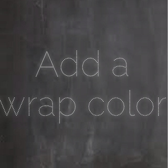 Add a wrap color to your order!