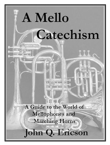 A Mello Catechism: A Guide to the World of Mellophones and Marching Horns