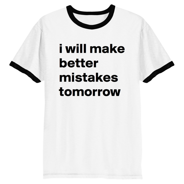 BETTER MISTAKES TOMORROW RINGER TEE