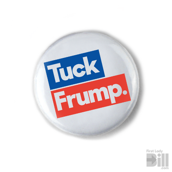 "Anti-Trump ""Tuck Frump"" 1 inch Mini-Button"