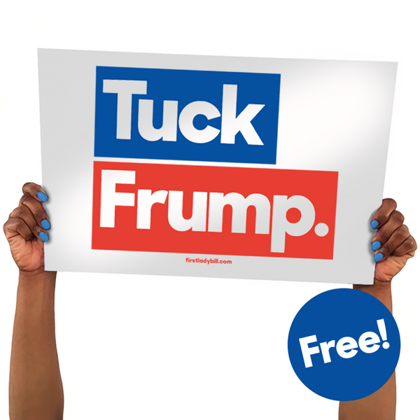 "Free Anti-Trump ""Tuck Frump"" Download-n-Print Campaign Sign"
