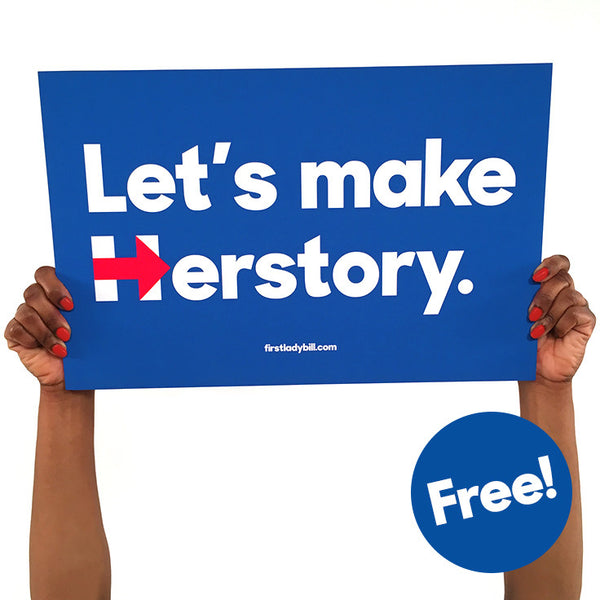"Free ""Let's Make Herstory"" Download-n-Print Campaign Sign"