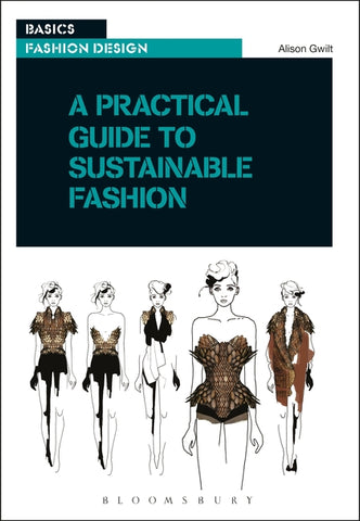 A Practical Guide to Sustainable Fashion by Alison Gwilt
