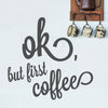 OK BUT FIRST COFFEE WALL DECAL - FUNNY QUOTE