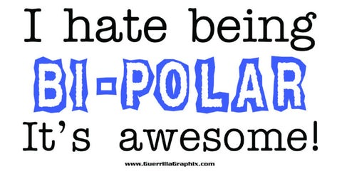 I hate being Bi-Polar...its awesome! Sticker