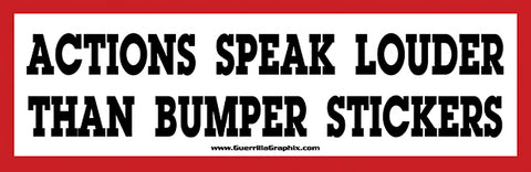 Actions Speak Louder Than Bumperstickers Sticker