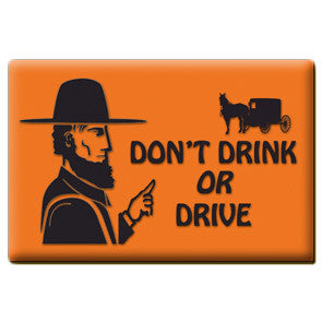 Amish Country - Don't Drink OR Drive Magnet