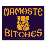 Namaste Bitches - Vinyl Sticker