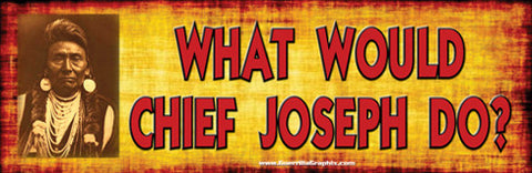 What Would Chief Joseph Do? Sticker