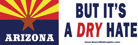 "Arizona ""But it's a DRY hate"" Sticker"