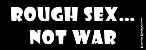 Rough Sex...Not War! Sticker
