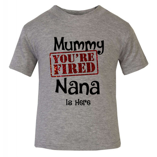 Mummy Your Fired Nana Is Here!