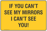 If you can't see my mirrors I can't see you! Safety Signs and Stickers