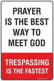 Prayer is the best way to meet God, Trespassing is the fastest  Safety Signs and Stickers