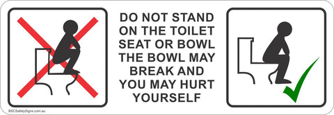 Do not stand on the toilet seat or bowl, the bowl may break and you may hurt yourself Safety Sticker