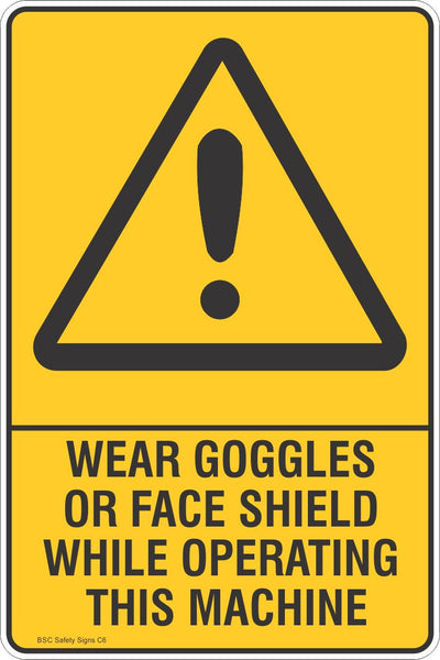Wear Goggles Or Face Shield While Operating This Machine - Warning Safety Signs - Stickers ...