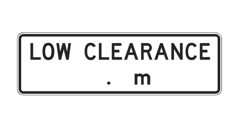 LOW CLEARANCE _ . _ m 1950 x 600 R6-11 Road Sign
