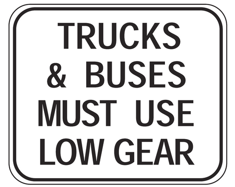 TRUCKS & BUSES MUST USE LOW GEAR R6-22 Road Sign