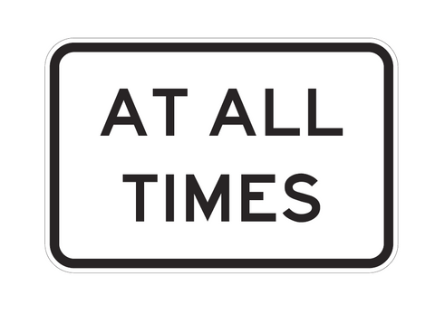 AT ALL TIMES R9-1-3 Road Sign