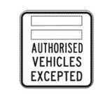(space for required name) AUTHORISED VEHICLES EXCEPTED R9-229 Road Sign