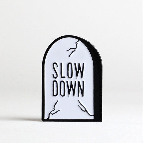 JOSHUA GILMAN // SLOW DOWN LAPEL PIN