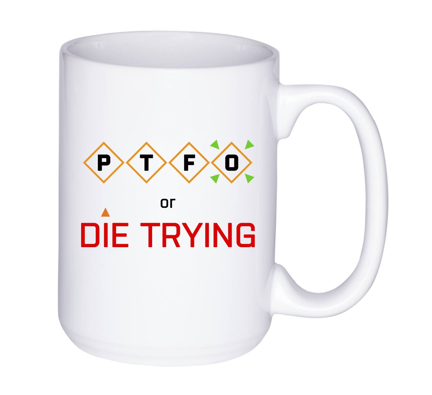 Mug 11oz. PTFO or Die Trying