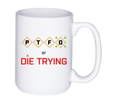 Mug 15oz. PTFO or Die Trying