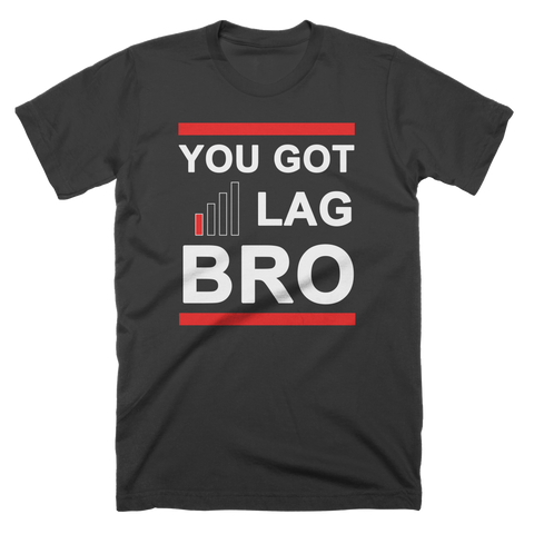 You Got Lag Bro Custom T-Shirt