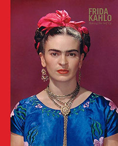 Frida Kahlo: Making Her Self Up - Wanderlustre