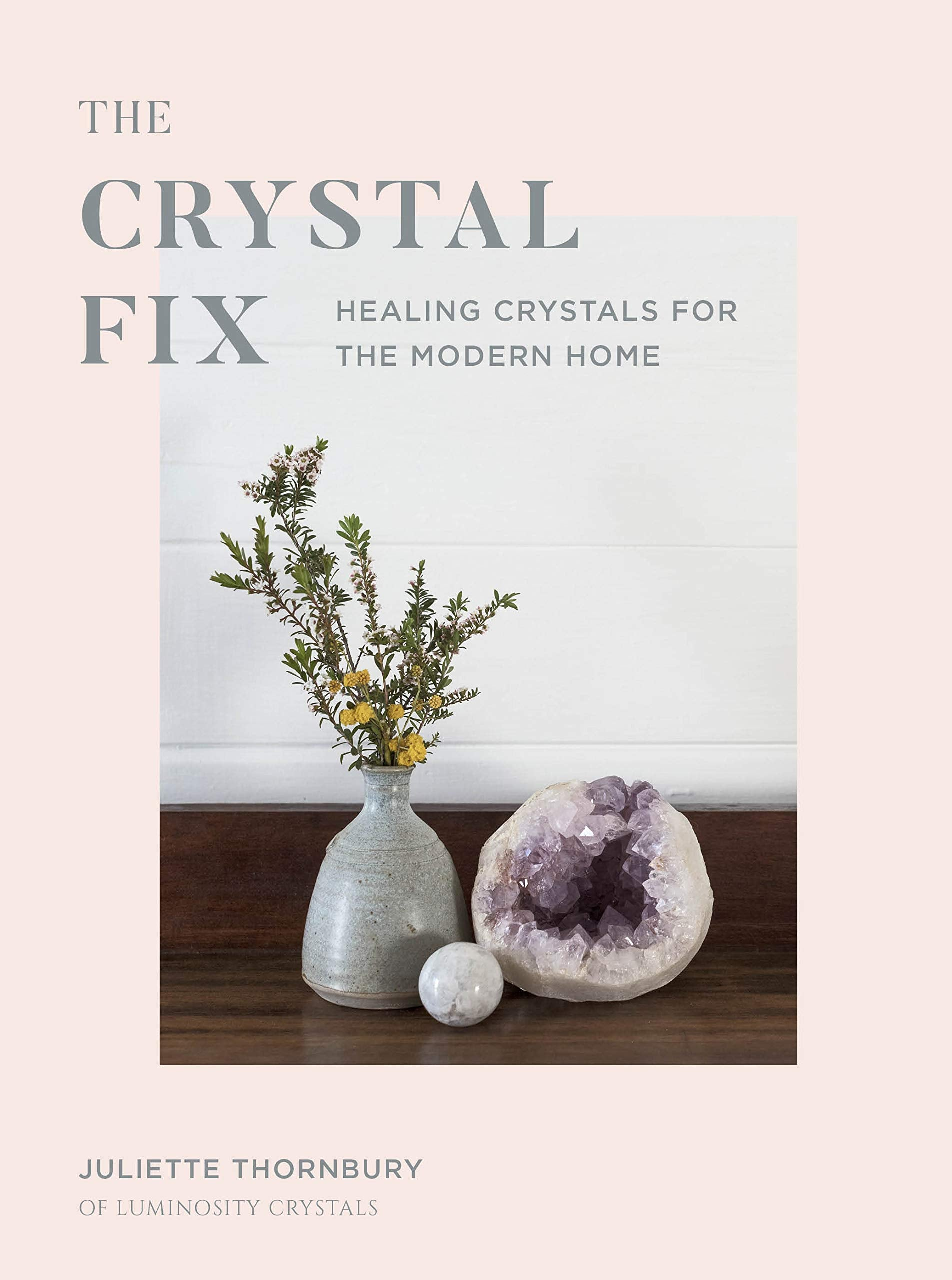The Crystal Fix: Healing Crystals for the Modern Home - Wanderlustre