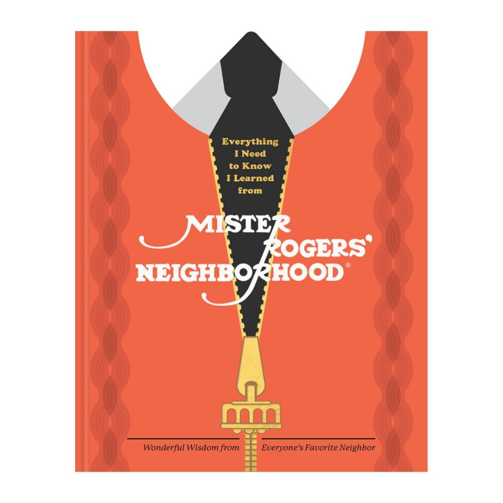 Everything I Need to Know I Learned from Mister Rogers' Neighborhood: Wonderful Wisdom from Everyone's Favorite Neighbor - Wanderlustre