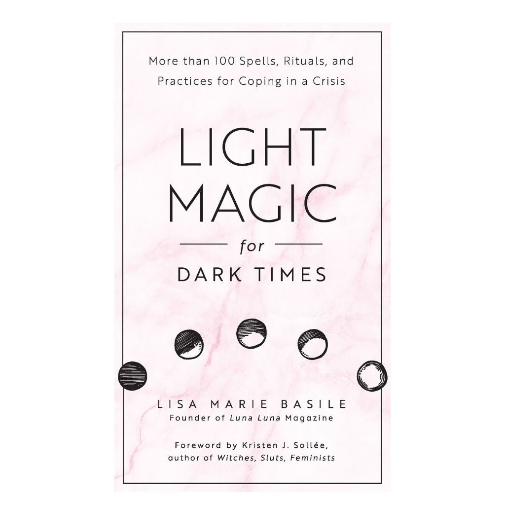 Light Magic for Dark Times: More Than 100 Spells, Rituals, and Practices for Coping in a Crisis - Wanderlustre