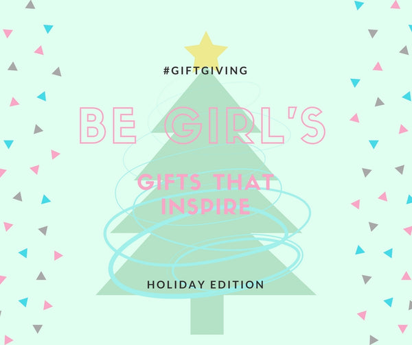Gifts to Inspire the Be Girl in your Life