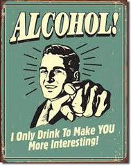 "METAL SIGN Alcohol You Interesting 12 1/2"" W X 16"" H"