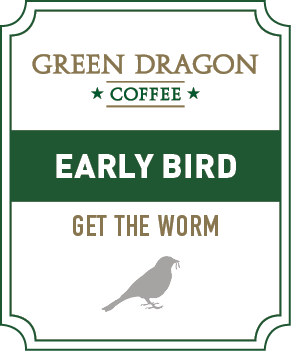 EARLY BIRD - Green Dragon Coffee